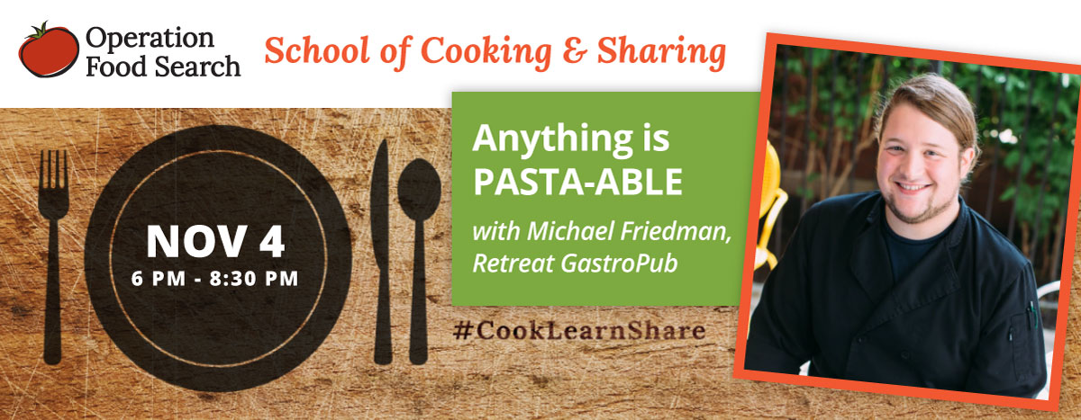 School of Cooking & Sharing: Anything is PASTA-BLE with Michael Friedman @ Operation Food Search | St. Louis | Missouri | United States
